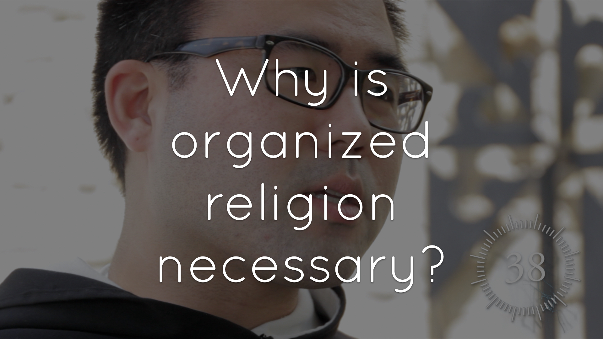 Why is organized religion necessary?